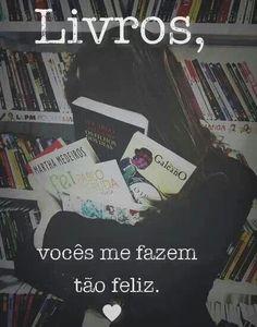 Livros, vocês me fazem tão feliz                                                                                                                                                                                 Mais