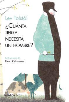 Lev Tolstói   ¿Cuánta tierra necesita un hombre?  Traduccido por: Víctor Gallego Ilustrado por: Elena Odriozola