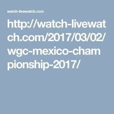 http://watch-livewatch.com/2017/03/02/wgc-mexico-championship-2017/