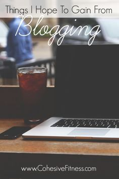 3 Things I Hope To Gain From Blogging - CohesiveFitness.com