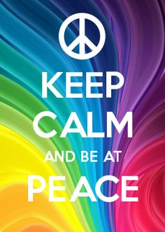 RIGHT!!!!!!:) ALWAYS REMEMBER TO KEEP CALM AND BE AT PEACE.:)