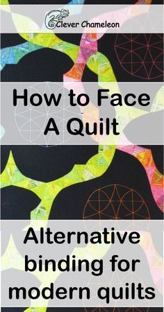 How to face a quilt tutorial from Clever Chameleon. Step by step instructions on how to finish a quilt with a facing.