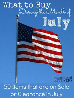 What to Buy in July - Here is a list of items you can find on sale or clearance in July, including in season produce, yard supplies, and barbecue supplies.