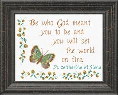 Cross Stitch Quote by St. Catherine of Siena, Be who God meant you to be and you will set the world on fire. Cross Stitch Designs, Cross Stitch Patterns, Ruth Bible, Cross Stitch Quotes, World On Fire, Favorite Bible Verses, Bible Scriptures, Joyful, Stitches