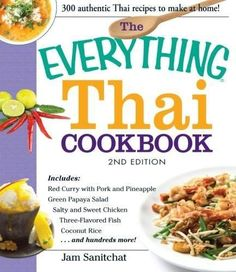 The Everything Thai Cookbook: Includes Red Curry with Pork and Pineapple, Green Papaya Salad, Salty and Sweet Chicken, Three-Flavored Fish,