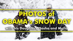 MUST SEE! Photos Of Obama's Snow Day With His Daughters, Sasha And Malia  #obama #obamafarewell