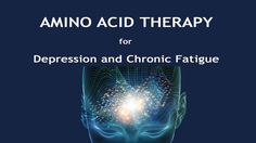 AMINO ACID THERAPY OVERVIEW — DEPRESSION and CHRONIC FATIGUE