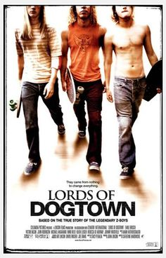A Great Lords Of Dogtown Movie Poster Based On The True Story Extreme Skateboarding