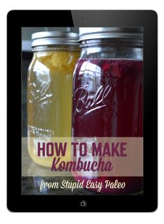 How to Make Kombucha... my new ebook. Full color tutorials, videos and more! #kombucha #fermented #probiotics #paleo