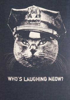 Claw Enforcement Tee; Who's Laughing Meow? ;)