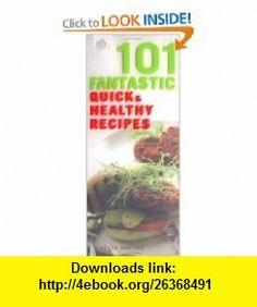 101 Fantastic Quick and Healthy Recipes (101 Fantastic) (9781844833795) Kirsten Hartvig , ISBN-10: 1844833798  , ISBN-13: 978-1844833795 ,  , tutorials , pdf , ebook , torrent , downloads , rapidshare , filesonic , hotfile , megaupload , fileserve