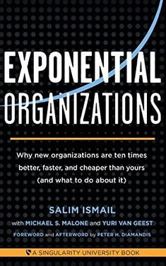 Amazon.fr - Exponential Organizations: Why New Organizations Are Ten Times Better, Faster, and Cheaper Than Yours (and What to Do about It) - Salim Ismail, Michael S. Malone, Yuri Van Geest - Livres