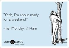"Free and Funny Cry For Help Ecard: ""Yeah, I'm about ready for a weekend."" -me, Monday, Create and send your own custom Cry For Help ecard. 9gag Funny, Haha Funny, Hilarious, Funny Stuff, Funny Work, Funny Things, Work Memes, Work Quotes, Work Humor"