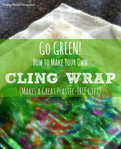 How to Make Reusable Cling Wrap---From Cloth! An Incredible Gift!