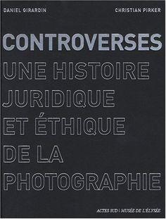 Controverses : Une histoire juridique et éthique de la photographie de Daniel Girardin (Korean Edition)