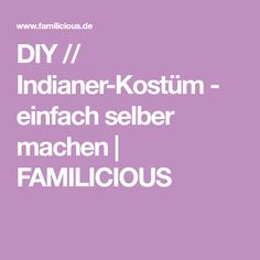 DIY // Indianer-Kostüm - einfach selber machen   FAMILICIOUS