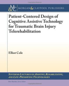 Patient-centered design of cognitive assistive technology for traumatic brain injury telerehabilitation (2013). Elliot Cole.