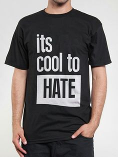 its cool to hate!