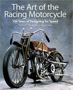 The Art of the Racing Motorcycle: 100 Years of Designing for Speed: Phillip Tooth, Jean-Pierre Praderes: 9780789322135: Amazon.com: Books