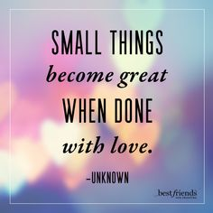 Small things become great when done with love.