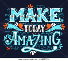 Make today amazing. Quote. Hand drawn vintage illustration with hand lettering. This illustration can be used as a print on t-shirts and bags or as a poster.