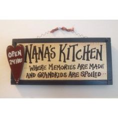 Sure wish that my Nana was around...and I must say this would still be SOOOOO TRUE!!