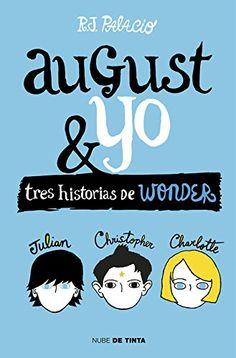 12+Wonder. August y yo: Tres historias de Wonder / R.J. Palacio.  Este volumen Wonder. August y yo es la recopilación de tres libros conmovedores, emotivos y brillantes. Tres historias de amistad y, sobre todo, de amabilidad