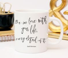 Be In Love With Your Life, Motivational mug, Jack Kerouac Quote, Custom Mug, Literary Quote Mug, Book Quote, Gift For Book Lover, Mug Gift by CopperAndToad on Etsy