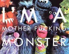 I'm a MF Monster.