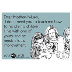 I think this is funny.  I had a great mother-in-law that didn't do this type of thing but I know people whose MIL do but in...
