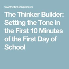 The Thinker Builder: Setting the Tone in the First 10 Minutes of the First Day of School