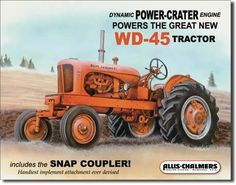 """Allis Chalmers WD-45 Tractor Sign Dynamic Power Crater engine powers the great new WD-45 tractor. Includes the snap coupler handiest implement attachment ever devised. Measures-16""""""""W x 12.5""""""""H Has ho"""
