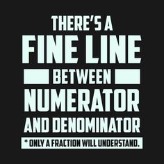 Fine Line Between Numerator and Denominator Fraction Math Puns, Math Memes, Math Humor, Teacher Jokes, Math Teacher Quotes, Math Cartoons, Math Comics, Funny Jokes For Kids, Dad Jokes