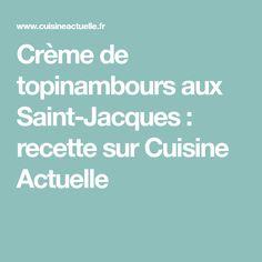 Crème de topinambours aux Saint-Jacques : recette sur Cuisine Actuelle