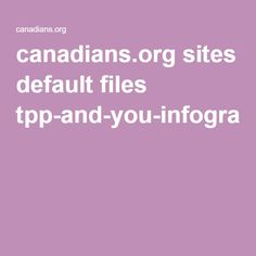 canadians.org sites default files tpp-and-you-infographic.pdf