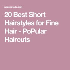 20 Best Short Hairstyles for Fine Hair - PoPular Haircuts