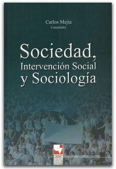 Sociedad, intervención social y sociología  – Carlos Mejía  – Universidad del Valle    http://www.librosyeditores.com/tiendalemoine/2733-sociedad-intervencion-social-y-sociologia.html    Editores y distribuidores