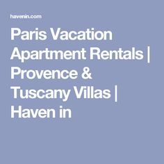 Paris Vacation Apartment Rentals | Provence & Tuscany Villas | Haven in