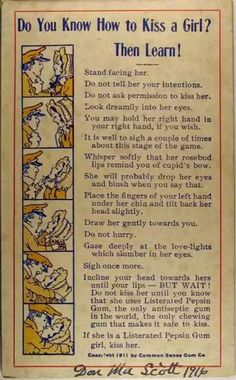 """An advertisement from 1911...for gum. """"how to kiss a girl""""...""""gaze deeply at the love-lights that slumber in her eyes.""""  lol--best line ever!"""
