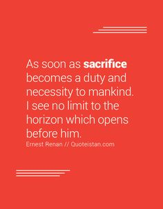As soon as sacrifice becomes a duty and necessity to mankind. I see no limit to the horizon which opens before him. Sacrifice Quotes, Quote Of The Day, How To Become, Life Quotes, Inspirational Quotes, Motivation, Culture, Quotes About Life, Life Coach Quotes