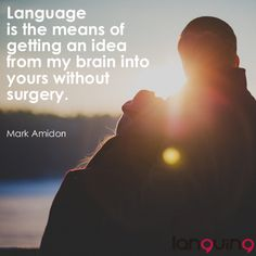 #Language is the means of getting an #idea from my #brain into yours without surgery.  We're all surgeons operating with words and ideas!
