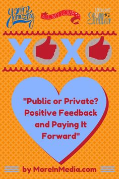 Public or Private? Positive Feedback and Paying It Forward - More In Media