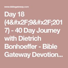 Day 18 (4/9/2017) - 40 Day Journey with Dietrich Bonhoeffer - Bible Gateway Devotionals