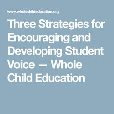 Three Strategies for Encouraging and Developing Student Voice — Whole Child Education
