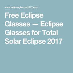 Free Eclipse Glasses — Eclipse Glasses for Total Solar Eclipse 2017