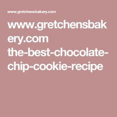 www.gretchensbakery.com the-best-chocolate-chip-cookie-recipe