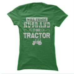 Will Trade Husband for Tractor T-Shirt Hoodie Sweatshirts oia. Check price ==► http://graphictshirts.xyz/?p=56214