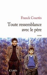 Toute ressemblance avec le père, Franck Courtès ~ Le Bouquinovore