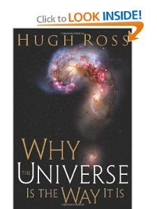 Why the Universe Is the Way It Is: Hugh Ross