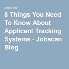 8 Things You Need To Know About Applicant Tracking Systems - Jobscan Blog